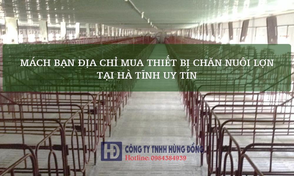 Mách bạn địa chỉ mua thiết bị chăn nuôi lợn tại Hà Tĩnh uy tín